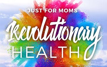 Revolutionary Health – Just for Moms